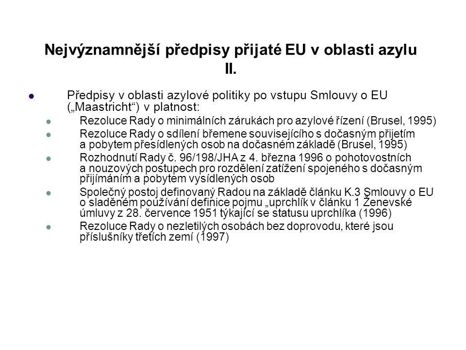 """Nejvýznamnější předpisy přijaté EU v oblasti azylu II. Předpisy v oblasti azylové politiky po vstupu Smlouvy o EU (""""Maastricht"""") v platnost: Rezoluce"""