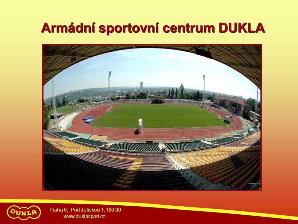 Praha 6, Pod Juliskou 1, 160 00 www.duklasport.cz Armádní sportovní centrum DUKLA