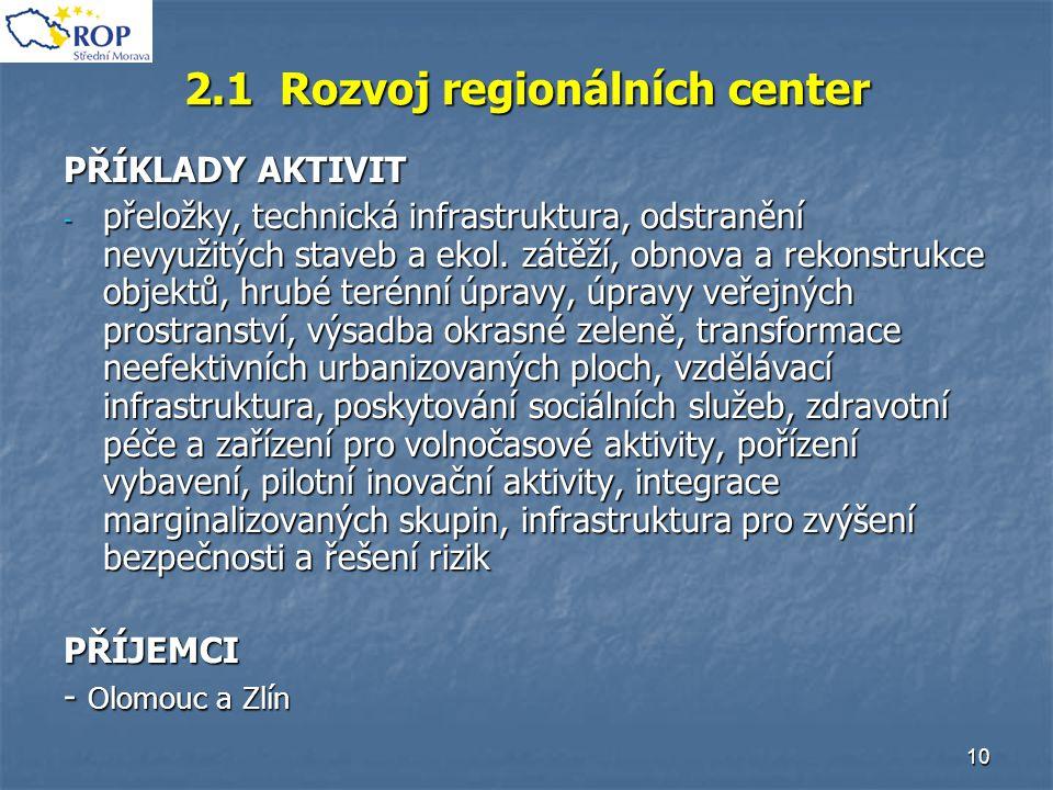 10 2.1 Rozvoj regionálních center PŘÍKLADY AKTIVIT - přeložky, technická infrastruktura, odstranění nevyužitých staveb a ekol. zátěží, obnova a rekons
