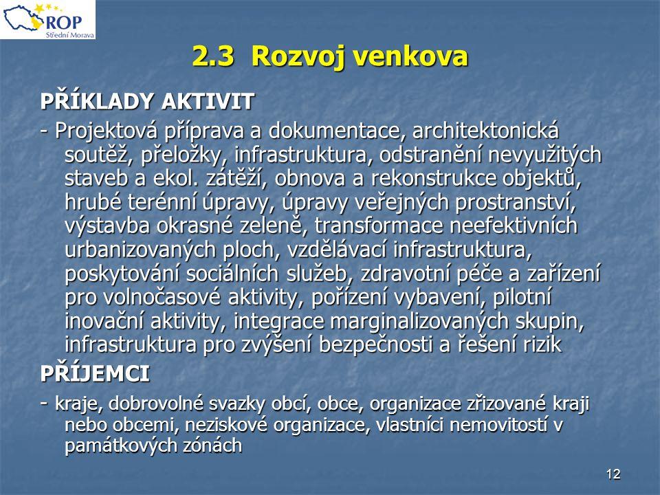 12 2.3 Rozvoj venkova PŘÍKLADY AKTIVIT - Projektová příprava a dokumentace, architektonická soutěž, přeložky, infrastruktura, odstranění nevyužitých s
