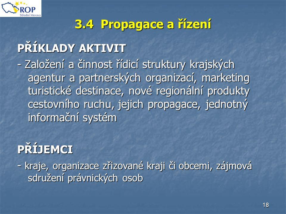 18 3.4 Propagace a řízení PŘÍKLADY AKTIVIT - Založení a činnost řídicí struktury krajských agentur a partnerských organizací, marketing turistické des