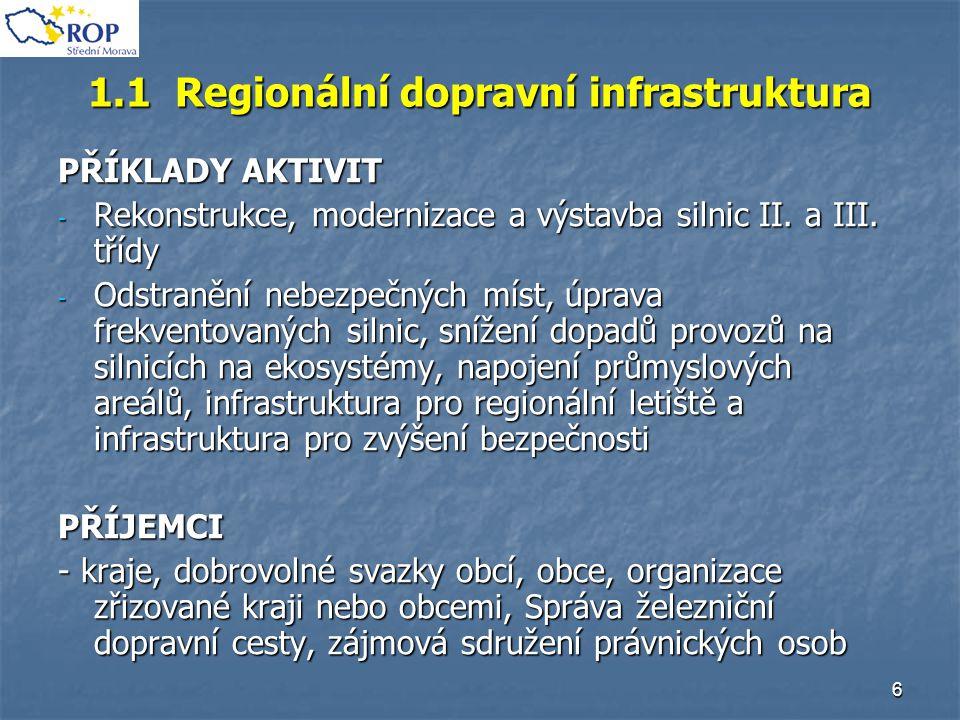 6 1.1 Regionální dopravní infrastruktura PŘÍKLADY AKTIVIT - Rekonstrukce, modernizace a výstavba silnic II. a III. třídy - Odstranění nebezpečných mís