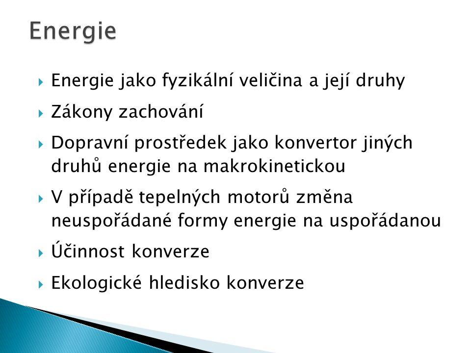  Energie jako fyzikální veličina a její druhy  Zákony zachování  Dopravní prostředek jako konvertor jiných druhů energie na makrokinetickou  V pří