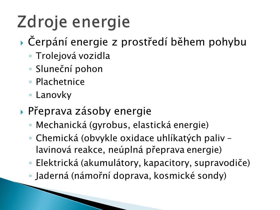  Čerpání energie z prostředí během pohybu ◦ Trolejová vozidla ◦ Sluneční pohon ◦ Plachetnice ◦ Lanovky  Přeprava zásoby energie ◦ Mechanická (gyrobu