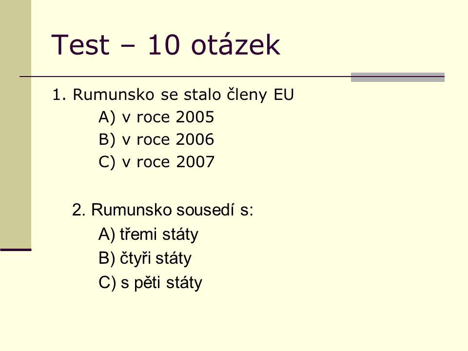 Test – 10 otázek 1. Rumunsko se stalo členy EU A) v roce 2005 B) v roce 2006 C) v roce 2007 2.