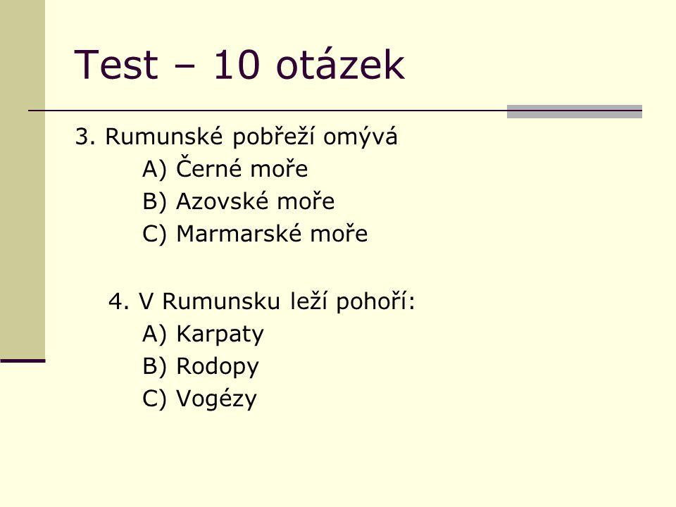 Test – 10 otázek 3. Rumunské pobřeží omývá A) Černé moře B) Azovské moře C) Marmarské moře 4.