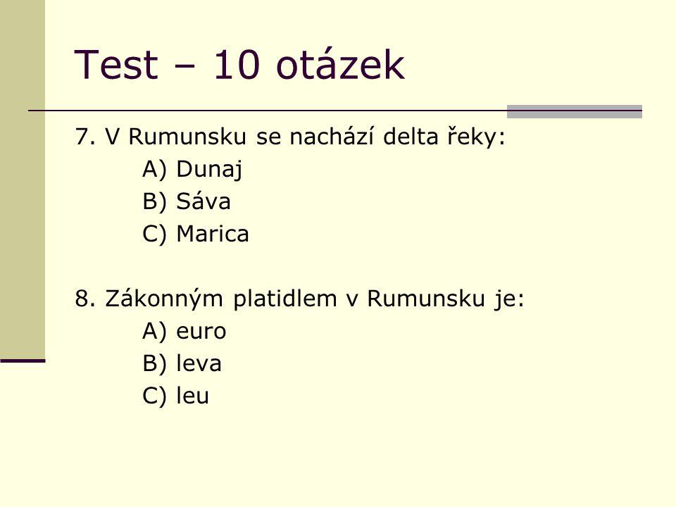 Test – 10 otázek 7. V Rumunsku se nachází delta řeky: A) Dunaj B) Sáva C) Marica 8.