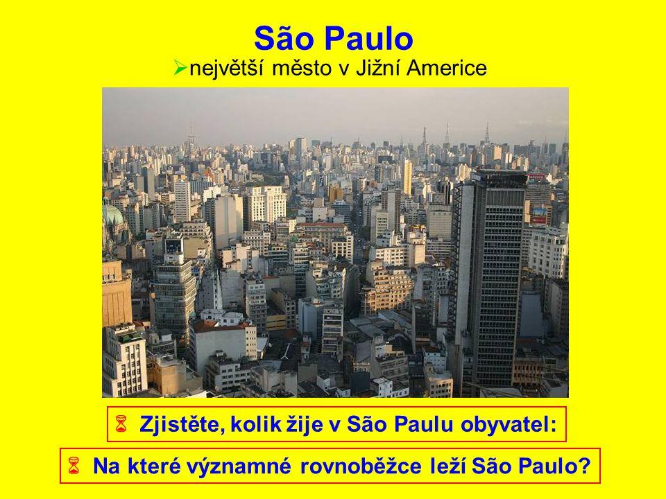 São Paulo  největší město v Jižní Americe  Zjistěte, kolik žije v São Paulu obyvatel:  Na které významné rovnoběžce leží São Paulo?