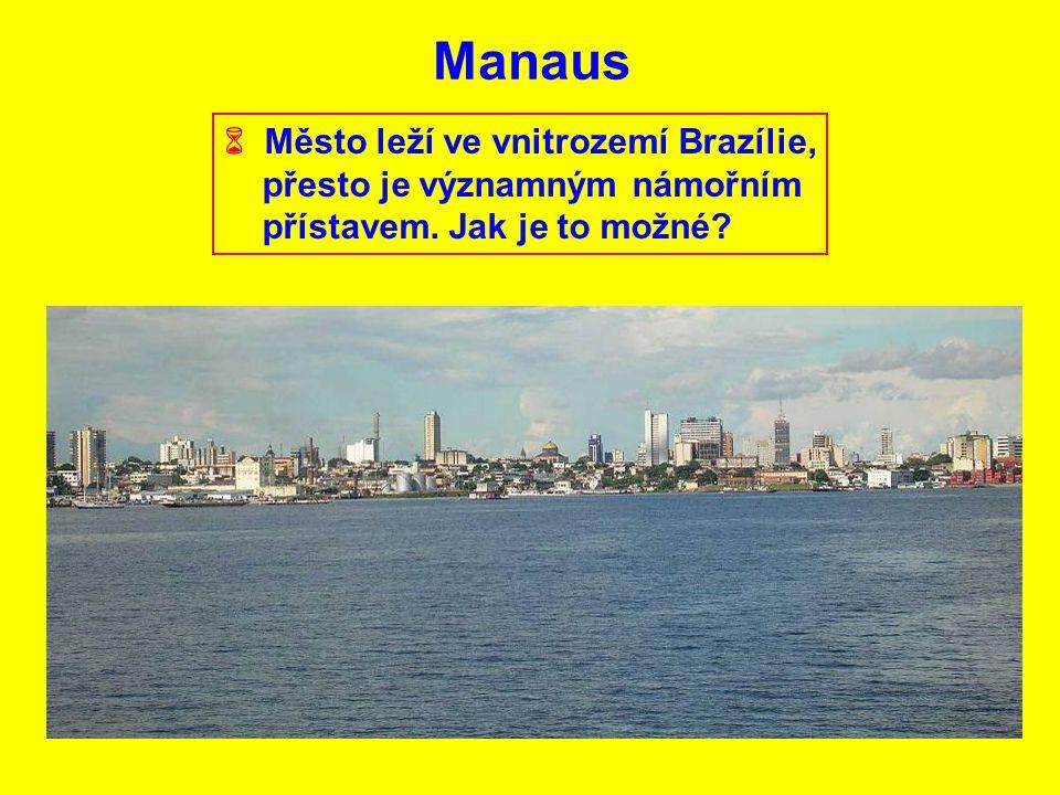Manaus  Město leží ve vnitrozemí Brazílie, přesto je významným námořním přístavem. Jak je to možné?