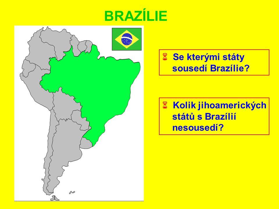 BRAZÍLIE  Se kterými státy sousedí Brazílie?  Kolik jihoamerických států s Brazílií nesousedí?