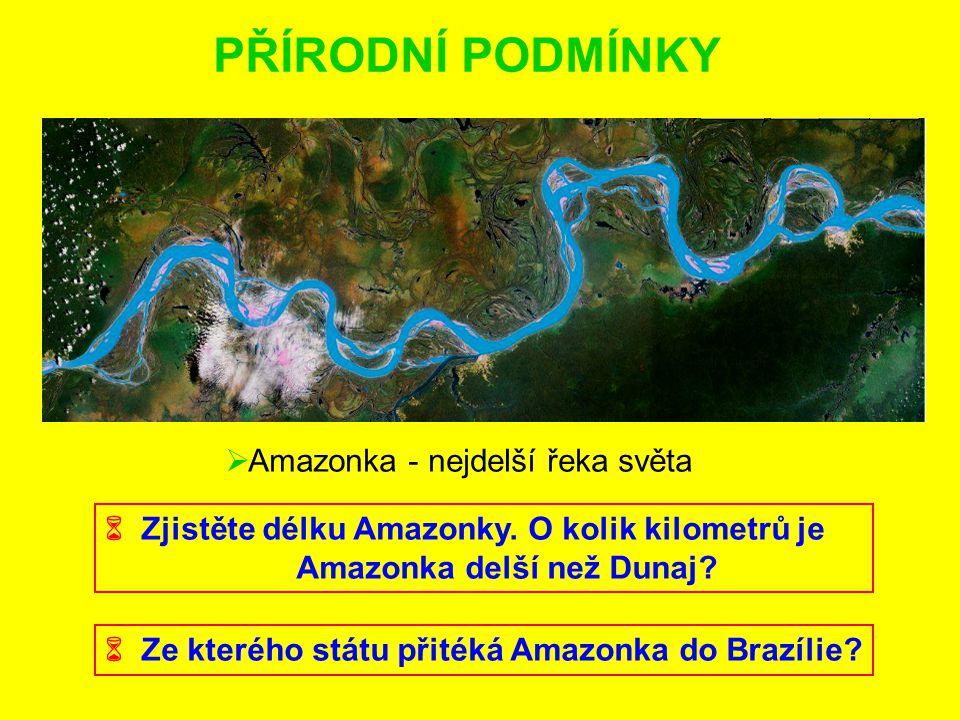 PŘÍRODNÍ PODMÍNKY  Ze kterého státu přitéká Amazonka do Brazílie?  Amazonka - nejdelší řeka světa  Zjistěte délku Amazonky. O kolik kilometrů je Am