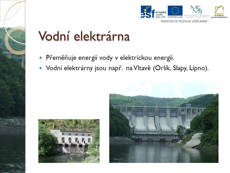 Vodní elektrárna Přeměňuje energii vody v elektrickou energii.