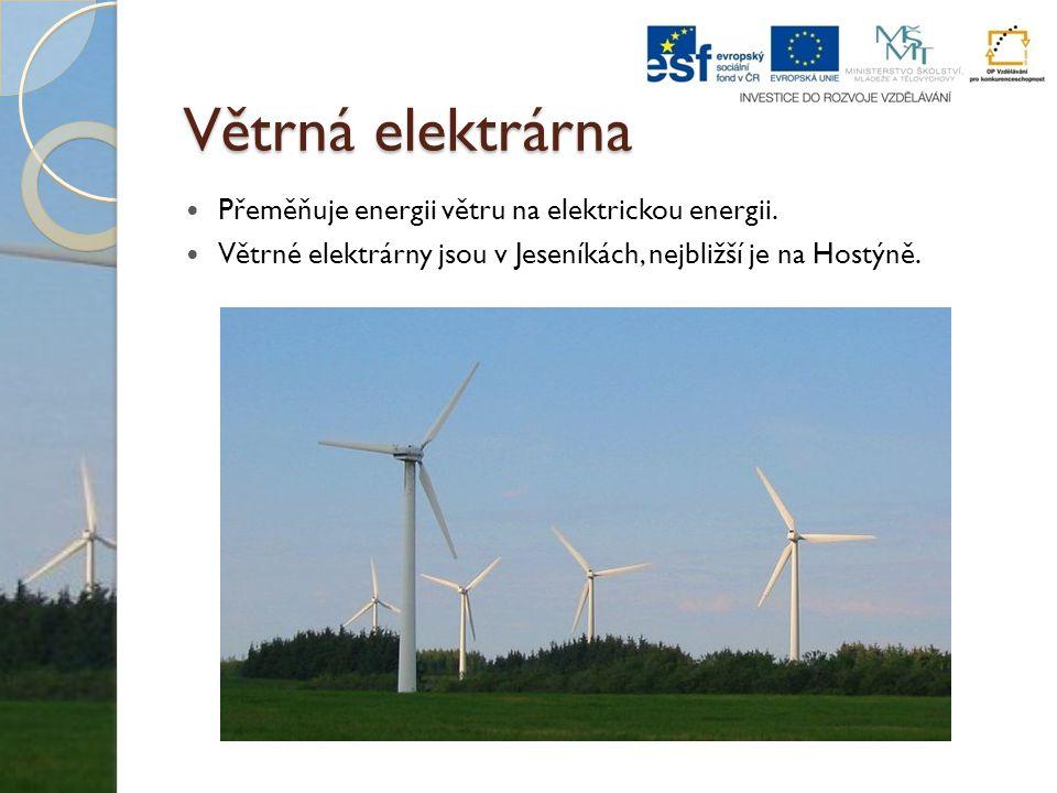 Větrná elektrárna Přeměňuje energii větru na elektrickou energii.