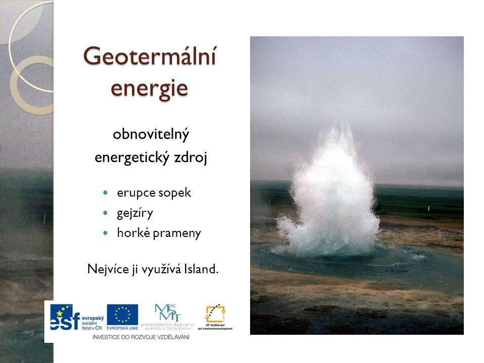 Geotermální energie erupce sopek gejzíry horké prameny obnovitelný energetický zdroj Nejvíce ji využívá Island.