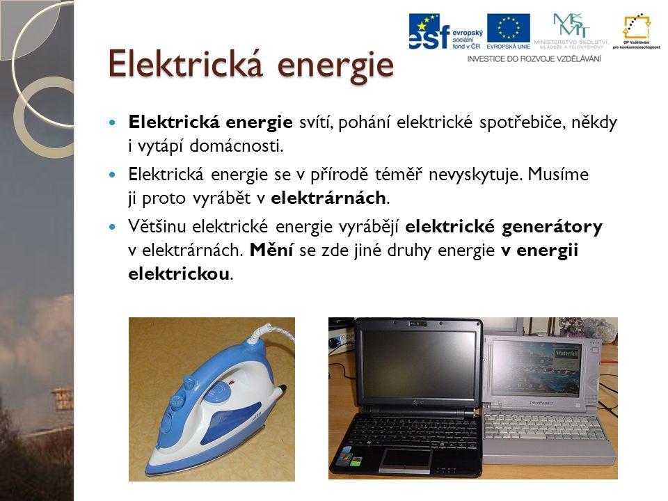 Elektrická energie Elektrická energie svítí, pohání elektrické spotřebiče, někdy i vytápí domácnosti.