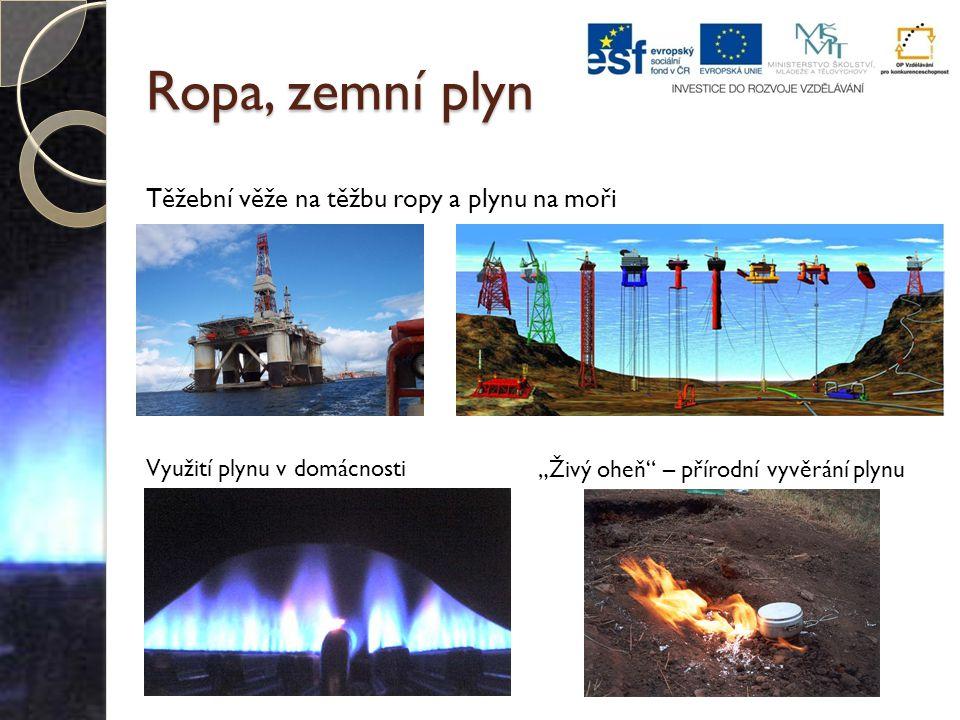 """Ropa, zemní plyn Těžební věže na těžbu ropy a plynu na moři Využití plynu v domácnosti """"Živý oheň – přírodní vyvěrání plynu"""