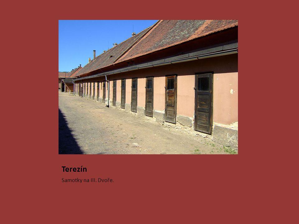 Terezín Samotky na III. Dvoře.