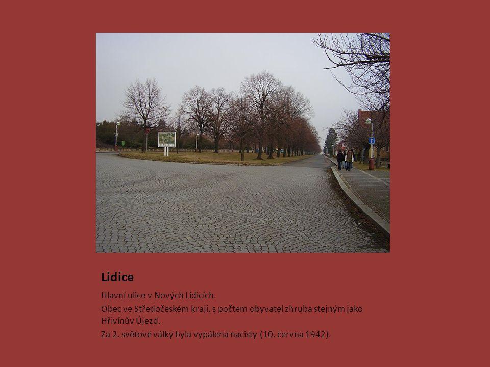Lidice Hlavní ulice v Nových Lidicích. Obec ve Středočeském kraji, s počtem obyvatel zhruba stejným jako Hřivínův Újezd. Za 2. světové války byla vypá