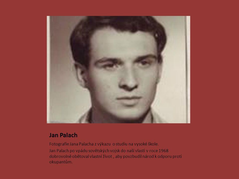 Jan Palach Fotografie Jana Palacha z výkazu o studiu na vysoké škole. Jan Palach po vpádu sovětských vojsk do naší vlasti v roce 1968 dobrovolně oběto