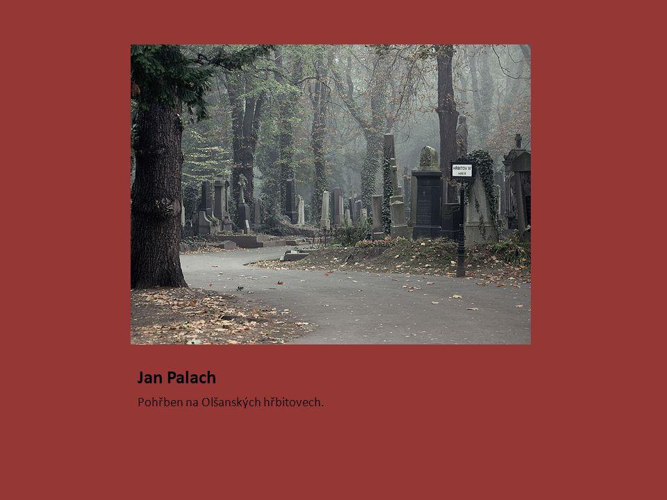 Jan Palach Pohřben na Olšanských hřbitovech.