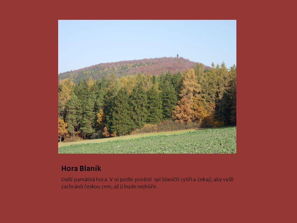 Hora Blaník Další památná hora. V ní podle pověsti spí blaničtí rytíři a čekají, aby vyšli zachránit českou zem, až jí bude nejhůře.