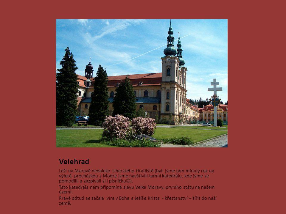 Velehrad Leží na Moravě nedaleko Uherského Hradiště (byli jsme tam minulý rok na výletě, procházkou z Modré jsme navštívili tamní katedrálu, kde jsme