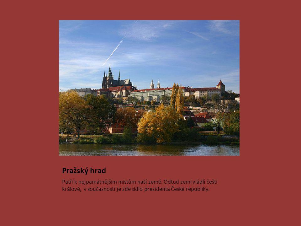 Pražský hrad Patří k nejpamátnějším místům naší země. Odtud zemi vládli čeští králové, v současnosti je zde sídlo prezidenta České republiky.