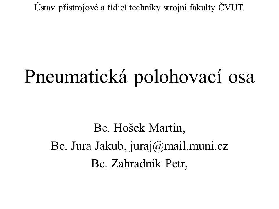 Pneumatická polohovací osa Bc. Hošek Martin, Bc. Jura Jakub, juraj@mail.muni.cz Bc.