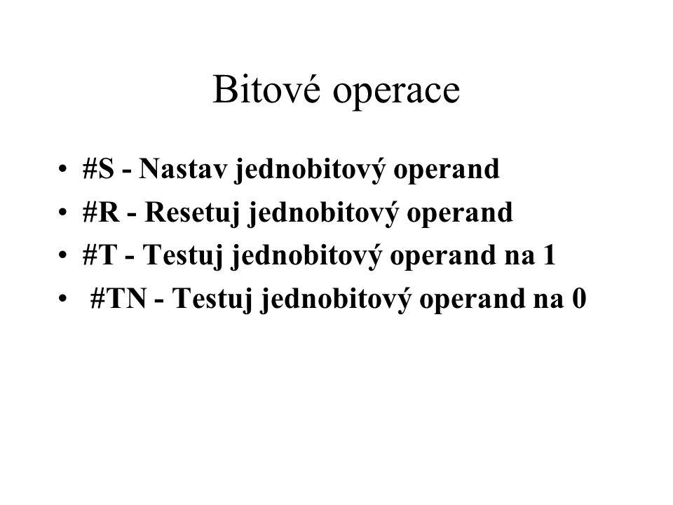 Bitové operace #S - Nastav jednobitový operand #R - Resetuj jednobitový operand #T - Testuj jednobitový operand na 1 #TN - Testuj jednobitový operand na 0