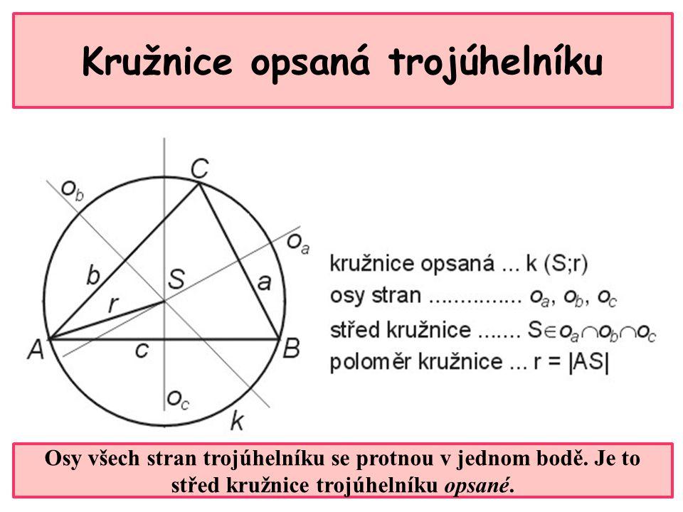 Kružnice opsaná trojúhelníku Osy všech stran trojúhelníku se protnou v jednom bodě.