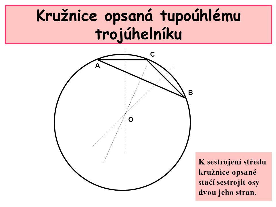 Kružnice opsaná tupoúhlému trojúhelníku A B C O K sestrojení středu kružnice opsané stačí sestrojit osy dvou jeho stran.