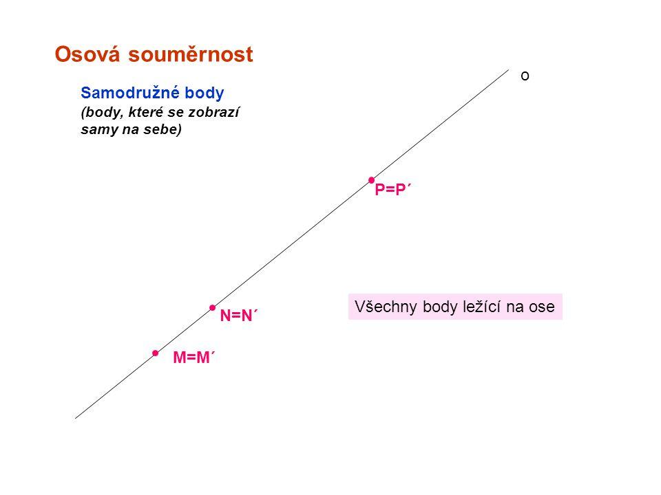 Osová souměrnost o M=M´ N=N´ P=P´ Samodružné body (body, které se zobrazí samy na sebe) Všechny body ležící na ose