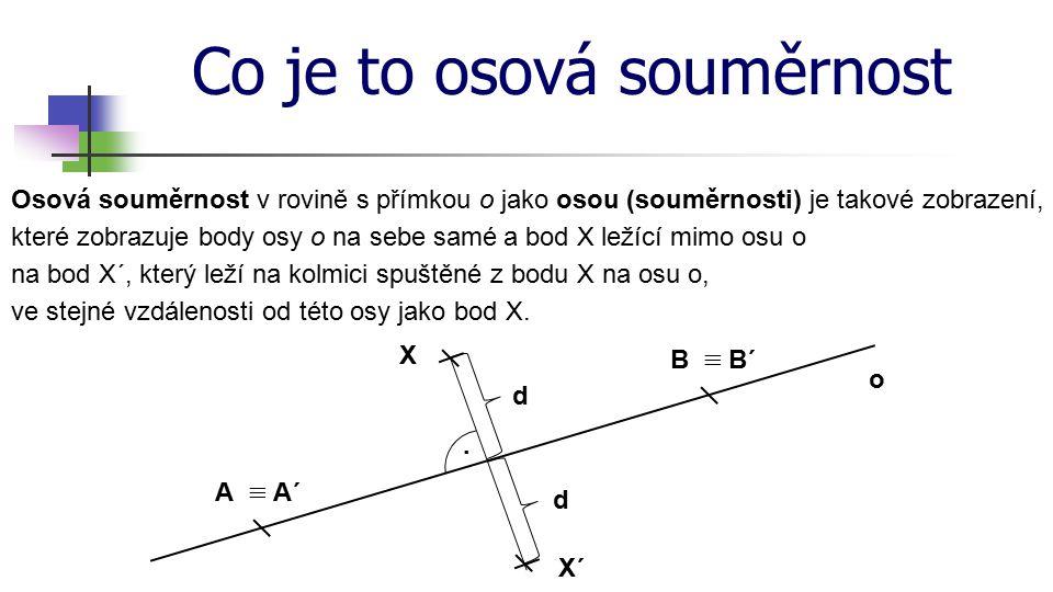 Zobrazení bodu v osové souměrnosti o Přímka AA´ je kolmá k ose o.