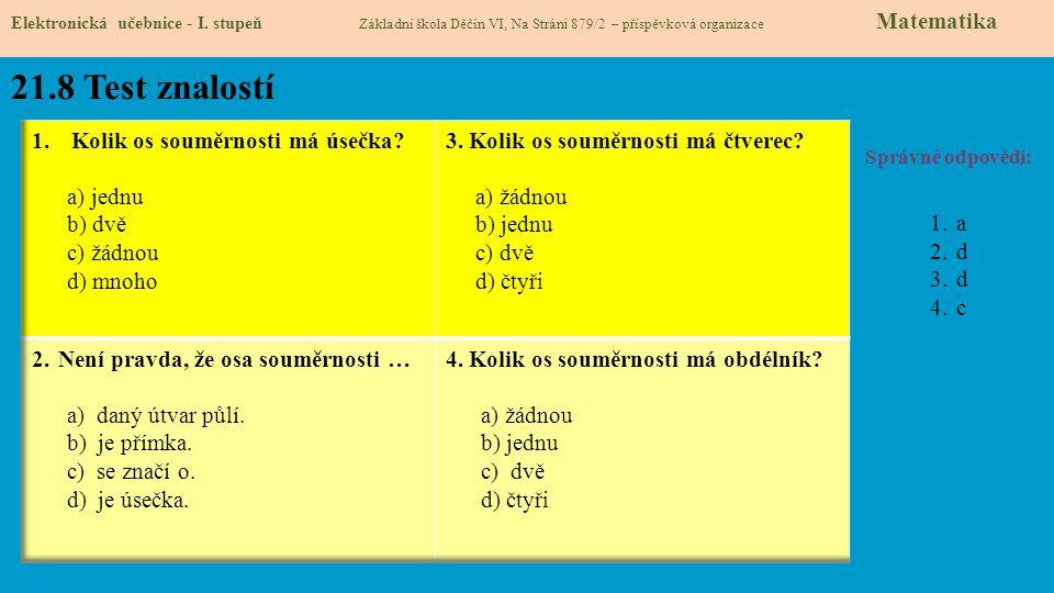 21.8 Test znalostí Správné odpovědi: 1.a 2.d 3.d 4.c Elektronická učebnice - I. stupeň Základní škola Děčín VI, Na Stráni 879/2 – příspěvková organiza