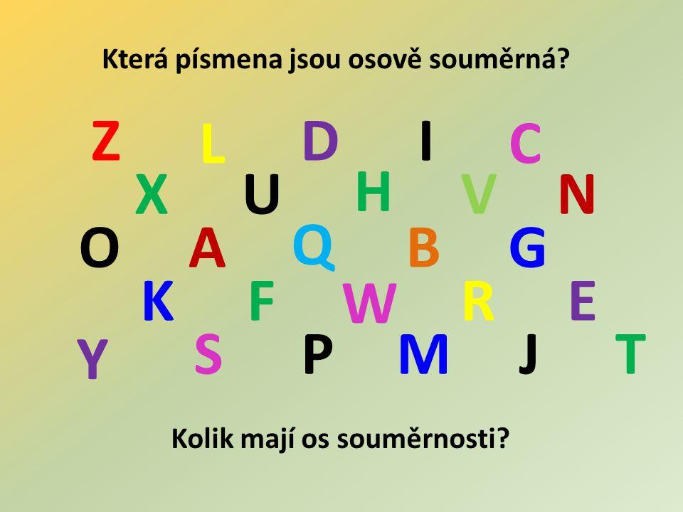 Která písmena jsou osově souměrná? Kolik mají os souměrnosti? AB C D EF G H I J K L M N O P Q R ST UV W X Z Y
