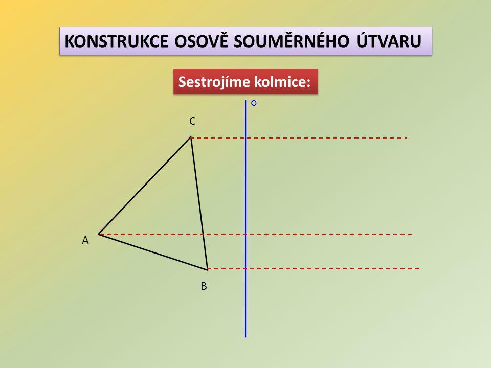 KONSTRUKCE OSOVĚ SOUMĚRNÉHO ÚTVARU Na kolmice přeneseme vzdálenosti bodů od osy: A B C´ o A´ B´ C I I I