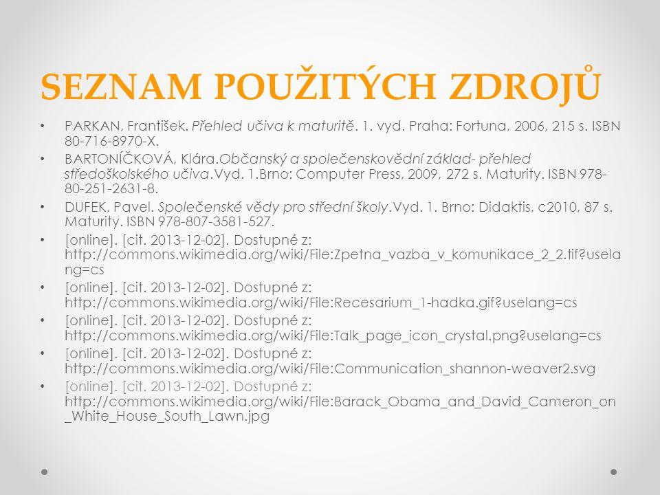 SEZNAM POUŽITÝCH ZDROJŮ PARKAN, František. Přehled učiva k maturitě. 1. vyd. Praha: Fortuna, 2006, 215 s. ISBN 80-716-8970-X. BARTONÍČKOVÁ, Klára.Obča