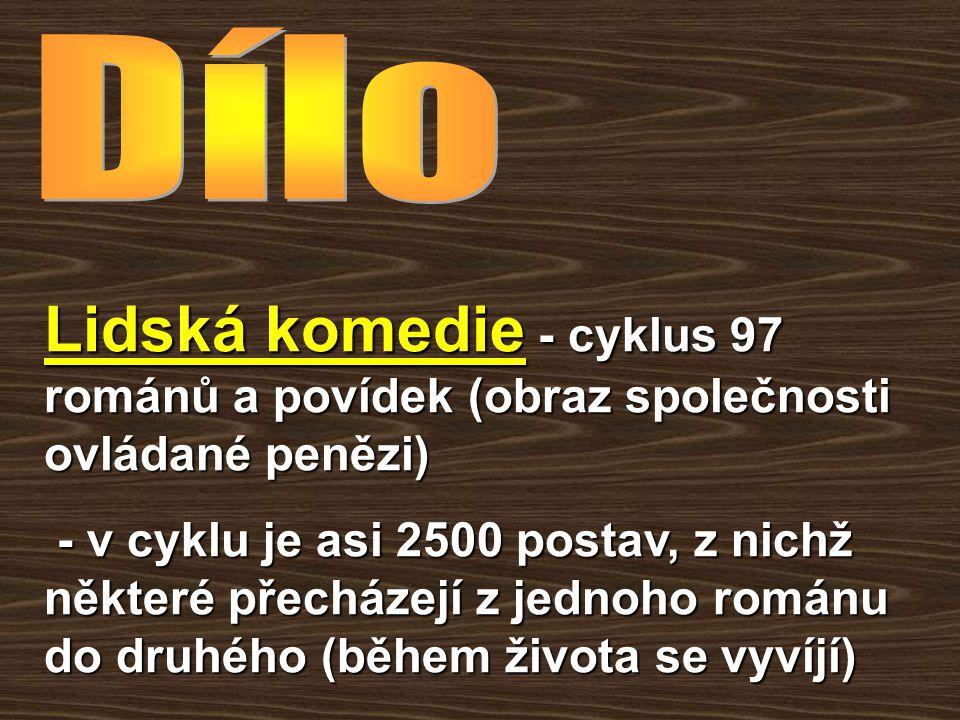 Lidská komedie - cyklus 97 románů a povídek (obraz společnosti ovládané penězi) - v cyklu je asi 2500 postav, z nichž některé přecházejí z jednoho rom