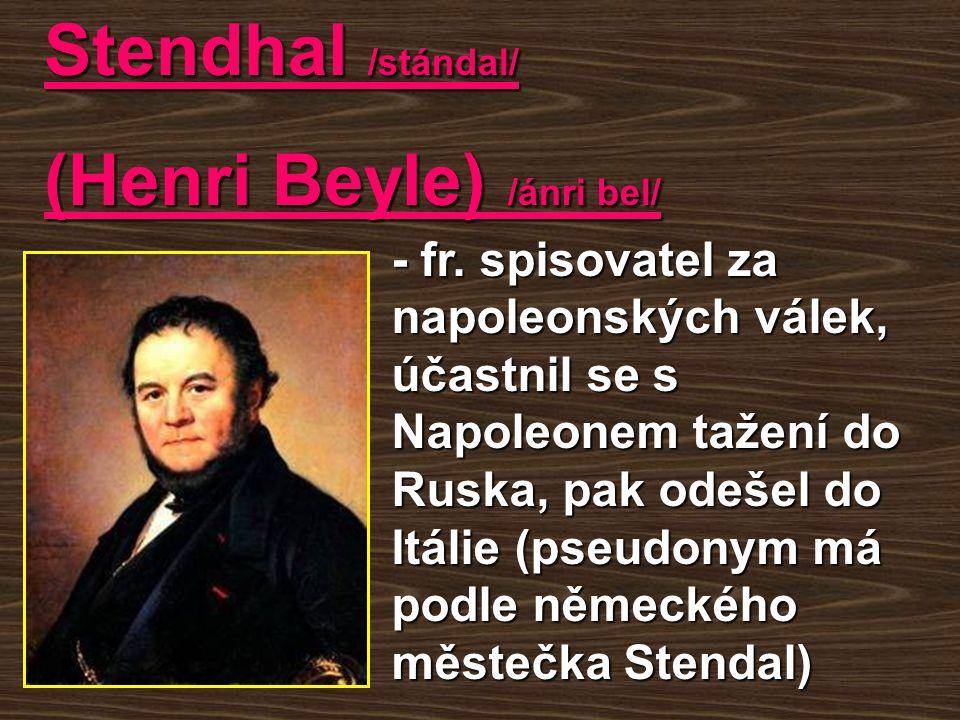 Stendhal /stándal/ (Henri Beyle) /ánri bel/ - fr. spisovatel za napoleonských válek, účastnil se s Napoleonem tažení do Ruska, pak odešel do Itálie (p
