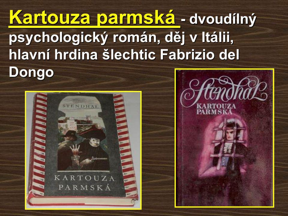 Kartouza parmská - dvoudílný psychologický román, děj v Itálii, hlavní hrdina šlechtic Fabrizio del Dongo