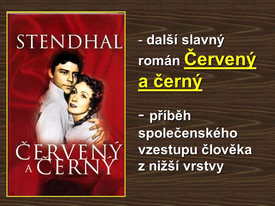 - další slavný román Červený a černý - příběh společenského vzestupu člověka z nižší vrstvy