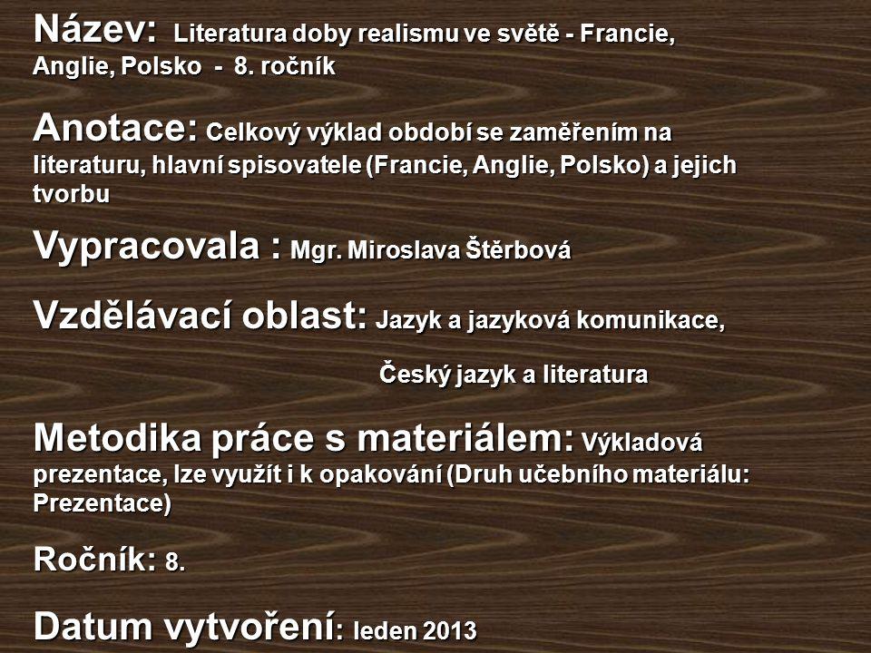Název: Literatura doby realismu ve světě - Francie, Anglie, Polsko - 8. ročník Anotace: Celkový výklad období se zaměřením na literaturu, hlavní spiso