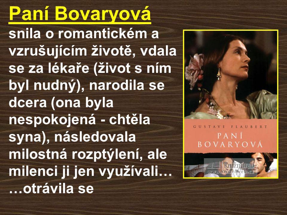 Paní Bovaryová snila o romantickém a vzrušujícím životě, vdala se za lékaře (život s ním byl nudný), narodila se dcera (ona byla nespokojená - chtěla