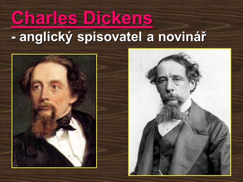Charles Dickens - anglický spisovatel a novinář