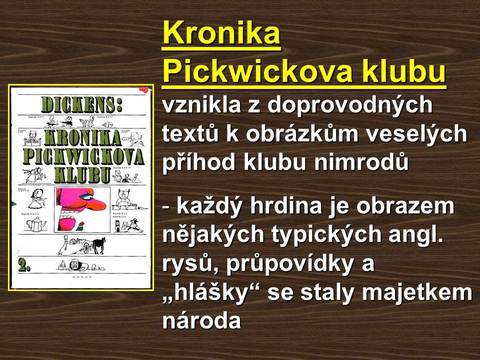 Kronika Pickwickova klubu vznikla z doprovodných textů k obrázkům veselých příhod klubu nimrodů - každý hrdina je obrazem nějakých typických angl. rys