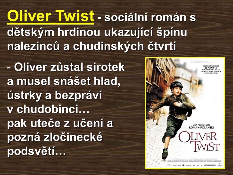 - sociální román s dětským hrdinou ukazující špínu nalezinců a chudinských čtvrtí Oliver Twist - sociální román s dětským hrdinou ukazující špínu nale