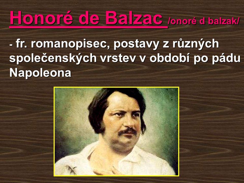 """- napsal téměř stovku románů a povídek, začínal psaním brakové literatury, aby se uživil - zkoušel i podnikat, ale velmi se zadlužil - milenky si vybíral ze šlechtických řad, proto i sobě vymyslel šlechtické předky a začal se psát """"de Balzac"""