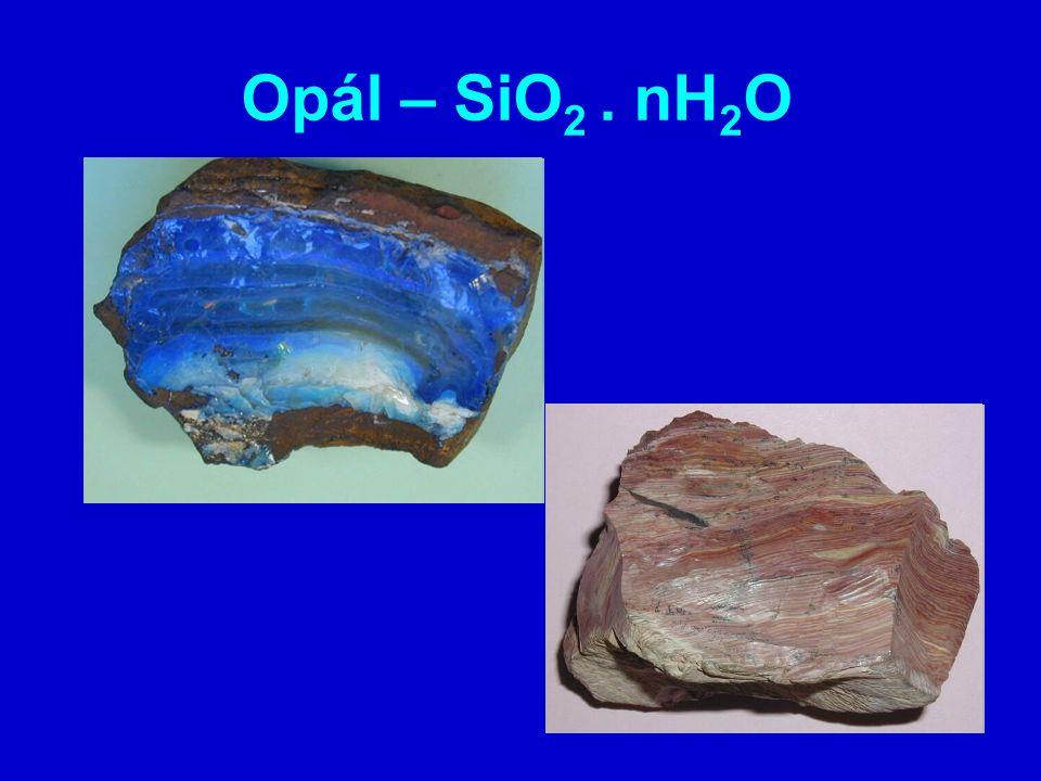 drahokam (ze staroindického upala=drahokam) voda v zastoupení 1-20% vznik: při rozkladu křemičitanů (např.
