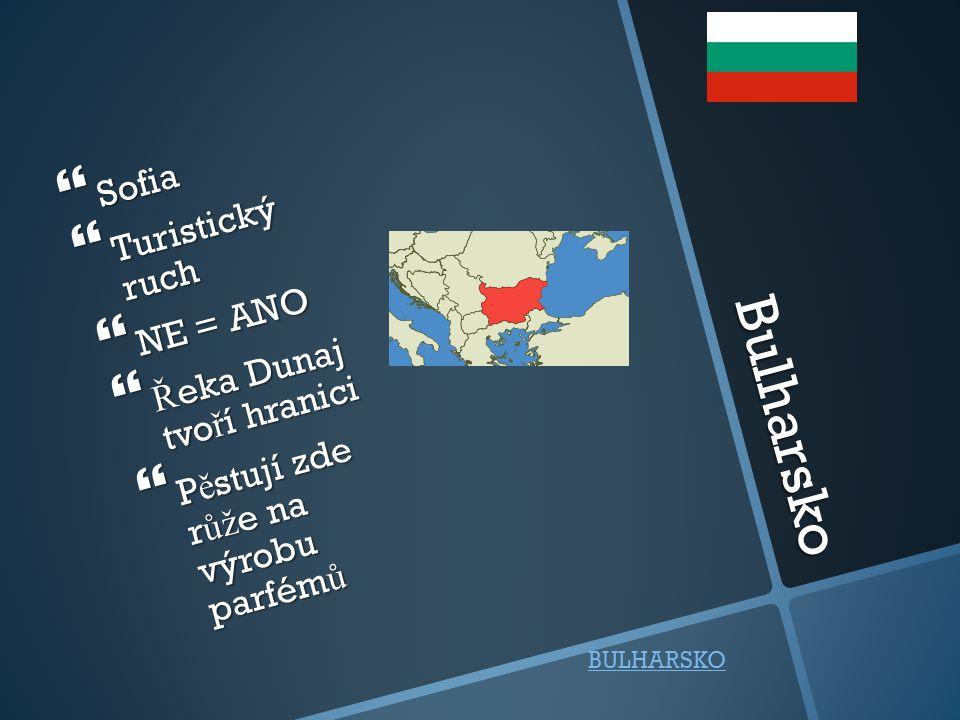 Bulharsko  Sofia  Turistický ruch  NE = ANO  Ř eka Dunaj tvo ř í hranici  P ě stují zde r ůž e na výrobu parfém ů BULHARSKO