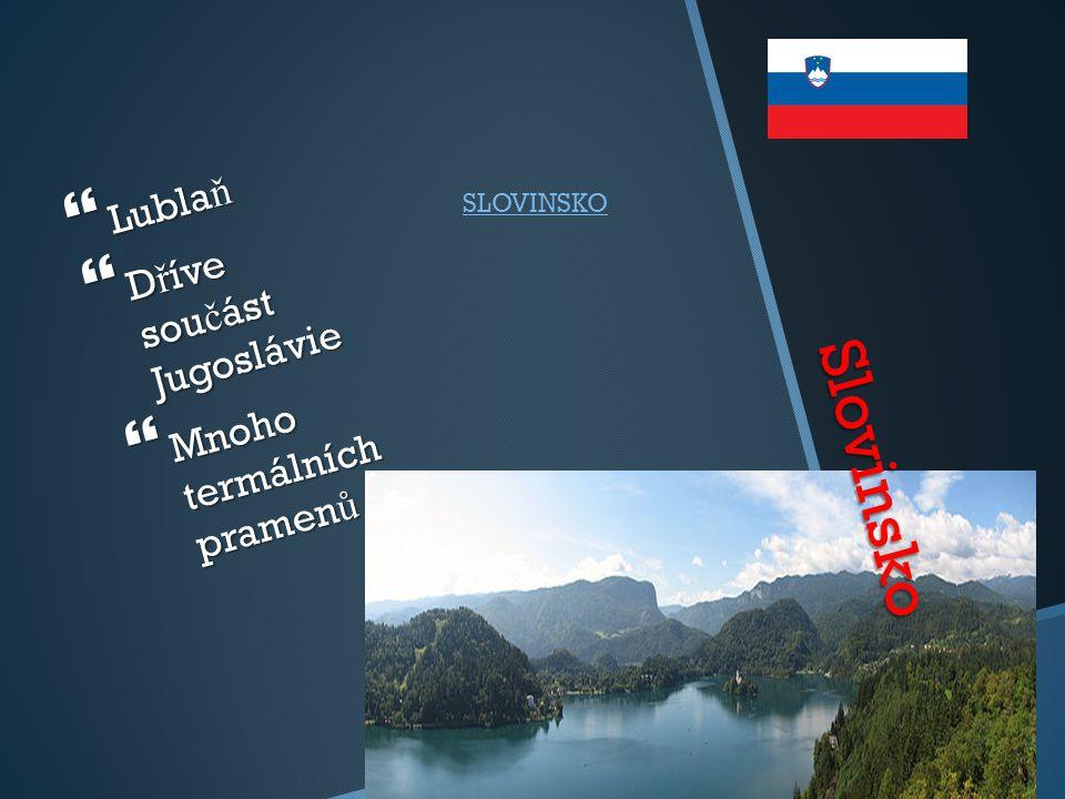 Slovinsko  Lubla ň  D ř íve sou č ást Jugoslávie  Mnoho termálních pramen ů SLOVINSKO